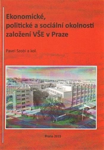 Ekonomické, politické a sociální okolnosti založení VŠE v Praze