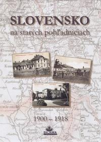 Slovensko na starých pohľadniciach 1900 - 1918
