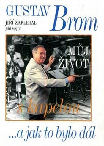 Gustav Brom. Můj život s kapelou