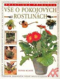 Vše o pokojových rostlinách - Praktická příručka
