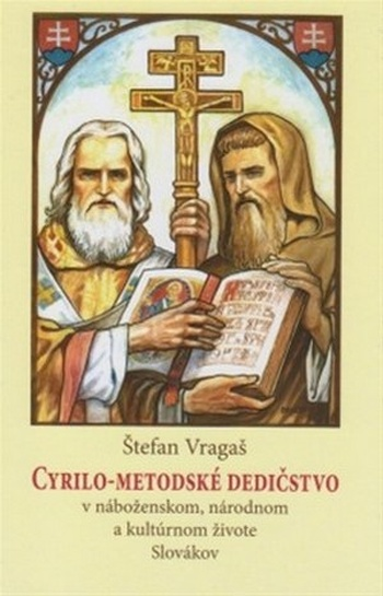 Cyrilo-Metodské dedičstvo. V náboženskom, národnom a kultúrnom živote Slovákov
