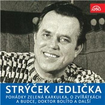 Strýček Jedlička - Pohádky Zelená Karkulka, O zvířátkách a budce, Doktor Bolíto