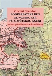 Podkarpatská Rus od vzniku ČSR po sovětskou anexi. Očima přímého účastníka událo