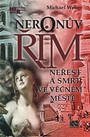 Neronův Řím. Neřest a smrt ve věčném městě