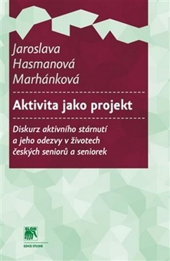 Aktivita jako projekt. Diskurz aktivního stárnutí a jeho odezvy v životech český