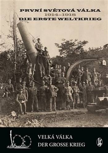 První světová válka 1914-1918. Velká válka / Die Erste Weltkrieg. Der Grosse Kri