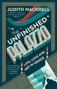 The Unfinished Palazzo. Life, Love and Art in Venice