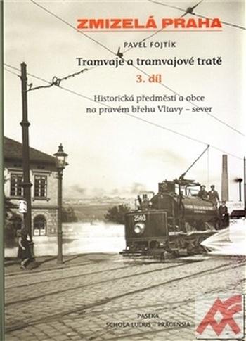 Tramvaje a tramvajové tratě 3. díl. Historická předměstí a obce na pravém břehu