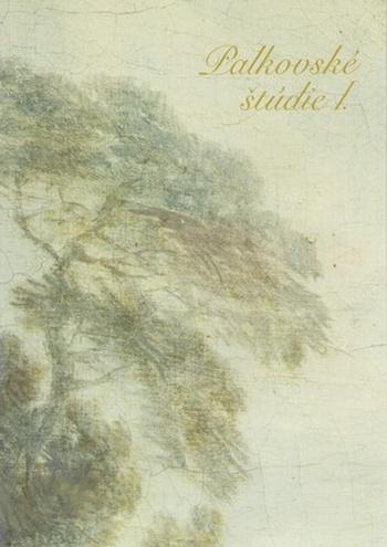 Palkovské štúdie I. Čo s Františkom Antonom Palkom (1717 - 1766) na Morave?