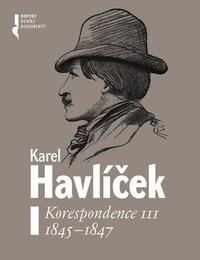 Karel Havlíček. Korespondence III. 1845-1847