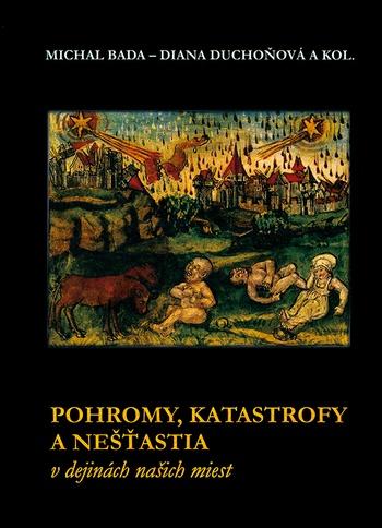 Pohromy, katastrofy a nešťastia v dejinách našich miest