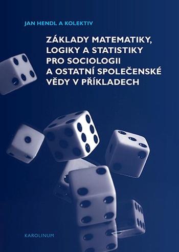 Základy matematiky, logiky a statistiky pro sociologii a ostatní společenské věd