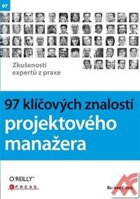 97 klíčových znalostí projektového manažera. Zkušenosti expertů z praxe