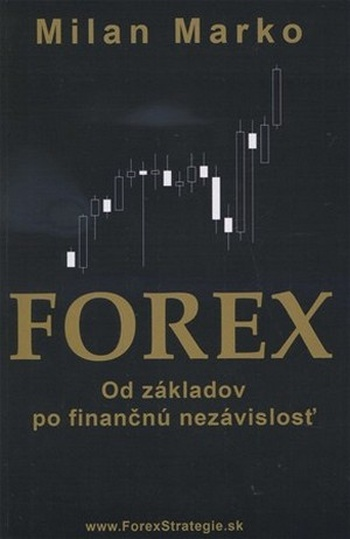 Forex. Od základov po finančnú nezávislosť