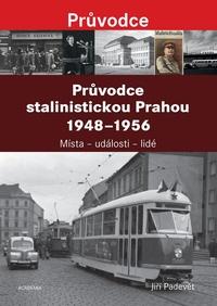 Průvodce stalinistickou Prahou 1948-1956