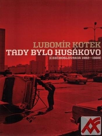 Tady bylo Husákovo (Czechoslovakia 1982-1989)