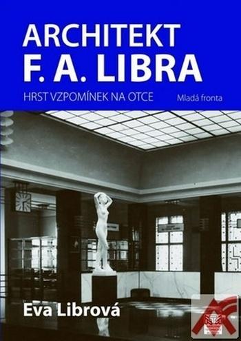 Architekt F. A. Libra. Hrst vzpomínek na otce