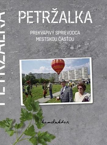 Petržalka. Prekvapivý sprievodca mestskou časťou