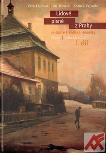 Lidové písně z Prahy ve sbírce Františka Homolky I. díl