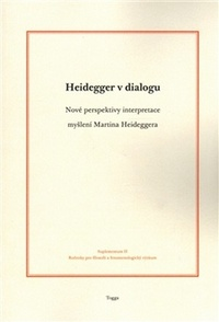 Heidegger v dialogu. Nové perspektivy interpretace myšlení Martina Heideggera