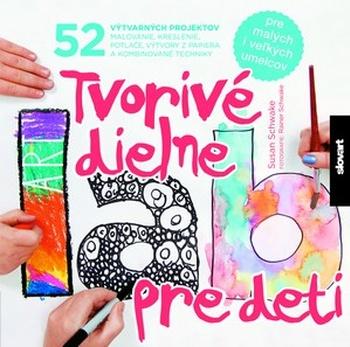Tvorivé dielne pre deti. 52 výtvarných projektov