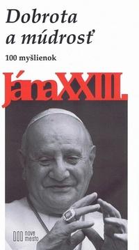 Dobrota a múdrosť. 100 myšlienok Jána XXIII.