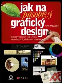 Jak na působivý grafický design. Návrhy brožur, log, webů, newsletterů, vizitek