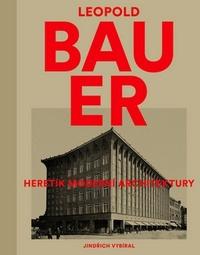 Leopold Bauer. Heretik moderní architektury