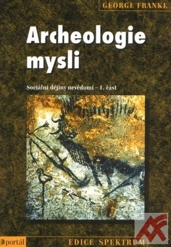 Archeologie mysli - Sociální dějiny nevědomí - 1. část