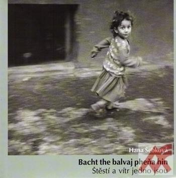Štěstí a vítr jedno jsou / Bacht the balvaj pheňa hin