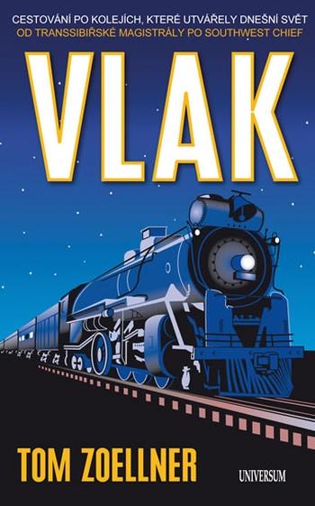Vlak. Cestování po kolejích, které utvářely dnešní svět