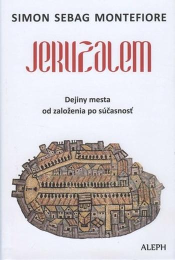 Jeruzalem. Dejiny mesta od založenia po súčasnosť
