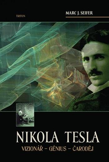 Nikola Tesla. Vizionář - génius - čaroděj