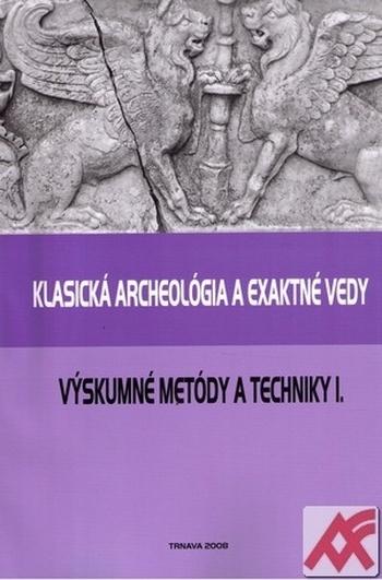 Klasická archeológia a exaktné vedy. Výskumné metódy a techniky I.
