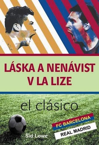Láska a nenávist v La Lize. Barcelona vs. Real Madrid