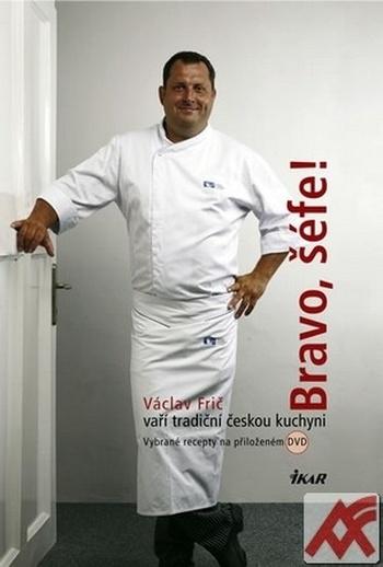 Bravo, šéfe! Václav Frič vaří tradiční českou kuchyni + DVD