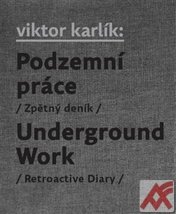 Podzemní práce (Zpětný deník) / Underground Work (Retroactive Diary)