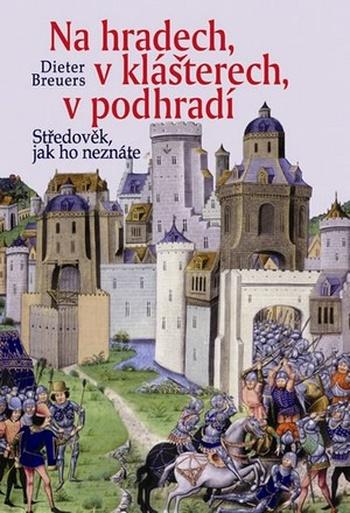 Na hradech, v klášterech, v podhradí. Středověk, jak ho neznáte