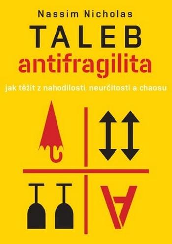 Antifragilita. Jak těžit z nahodilosti, neurčitosti a chaosu