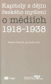 Kapitoly z dějin českého myšlení o médiích 1918-1938