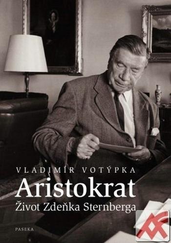 Aristokrat. Život Zdeňka Sternberga