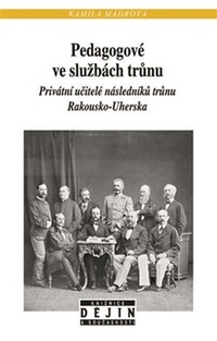 Pedagogové ve službách trůnu. Privátní učitelé následníků trůnu Rakousko-Uherska