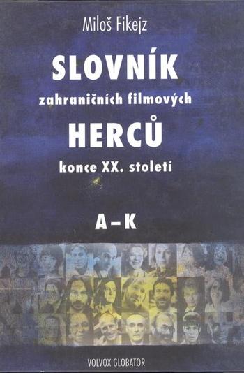 Slovník zahraničních filmových herců konce XX. Století, I.