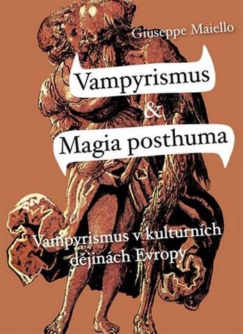 Vampyrismus v kulturních dějinách Evropy / Magia posthuma