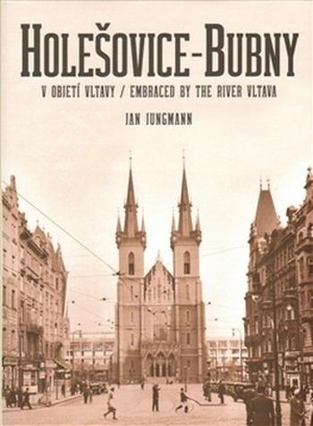 Holešovice-Bubny. V objetí Vltavy / Embraced by the River Vltava