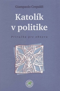 Katolík v politike. Príručka pre obnovu