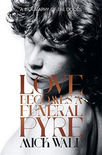 Love Becames a Funeral Pyre. A Biography of The Doors