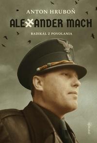 Alexander Mach. Radikál z povolania