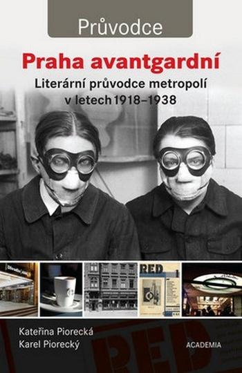 Praha avantgardní. Literární průvodce metropolí 1918-1938