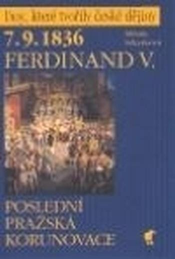7.9.1836 - Ferdinand V. Poslední pražská korunovace